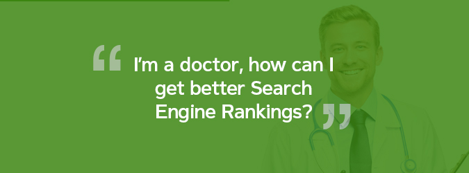I'm a doctor, how can I get better Search Engine Rankings?