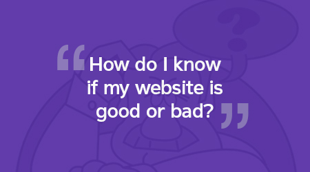 How do I know if my website is good or bad?