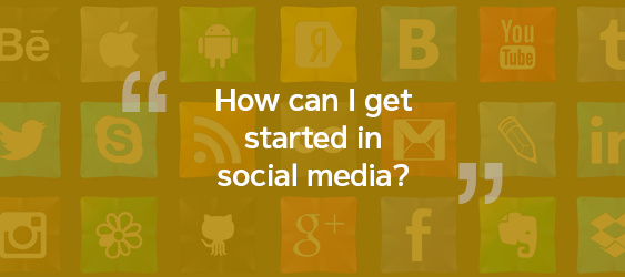 I don't know how to get started in social media?