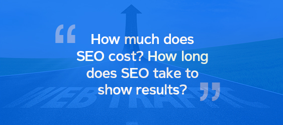 How much does SEO cost? How long does SEO take to show results?