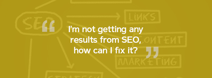 I'm not getting any results from SEO, how can I fix it?