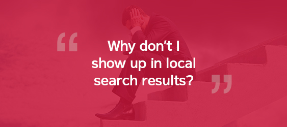 Why don't I show up in local search results?