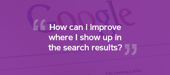 How can i improve where I show up in the search results?