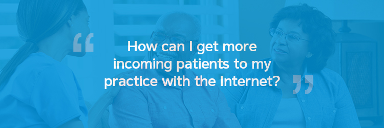 How can I get more incoming patients to my practice with the Internet?
